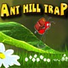 Juego online Ant Hill Trap