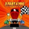 Juego online 2 Fast 4 you (PC)